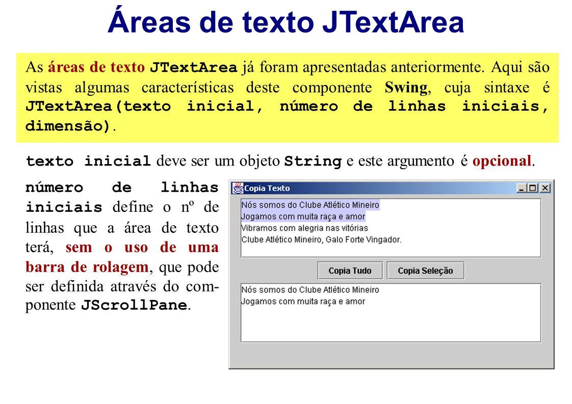 Áreas de texto JTextArea As áreas de texto JTextArea já foram apresentadas anteriormente. Aqui são vistas algumas características deste componente Swi