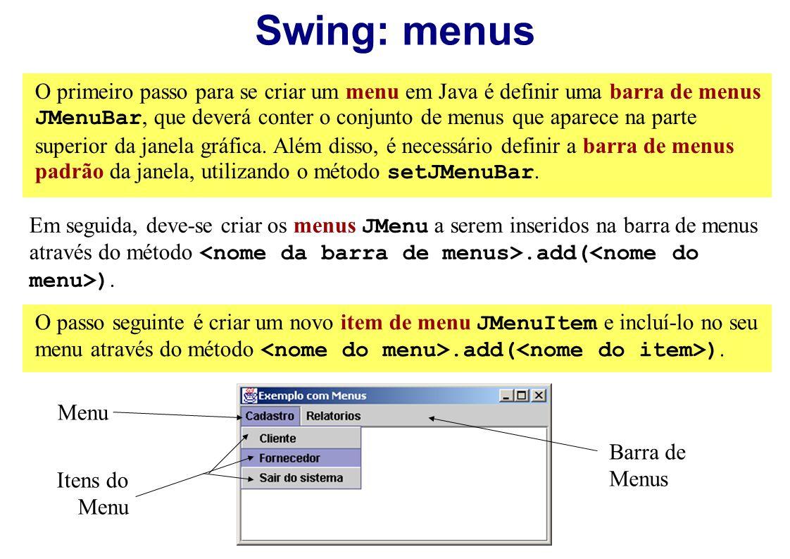 Swing: menus O primeiro passo para se criar um menu em Java é definir uma barra de menus JMenuBar, que deverá conter o conjunto de menus que aparece n
