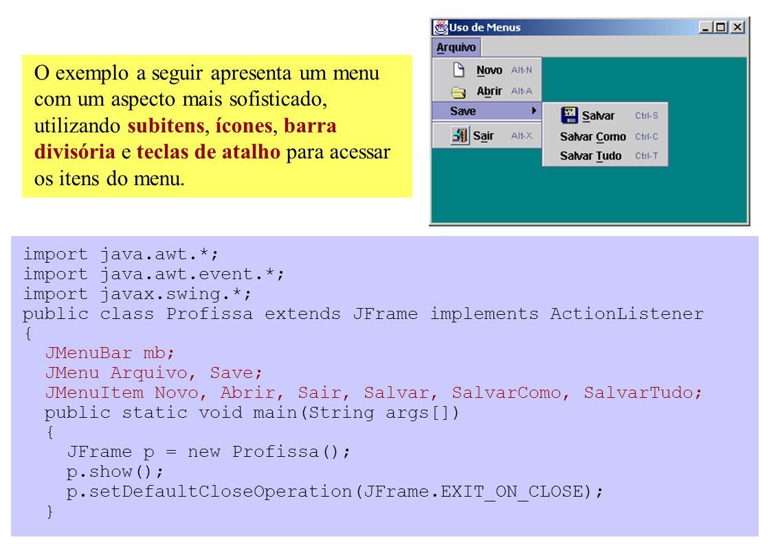 O exemplo a seguir apresenta um menu com um aspecto mais sofisticado, utilizando subitens, ícones, barra divisória e teclas de atalho para acessar os