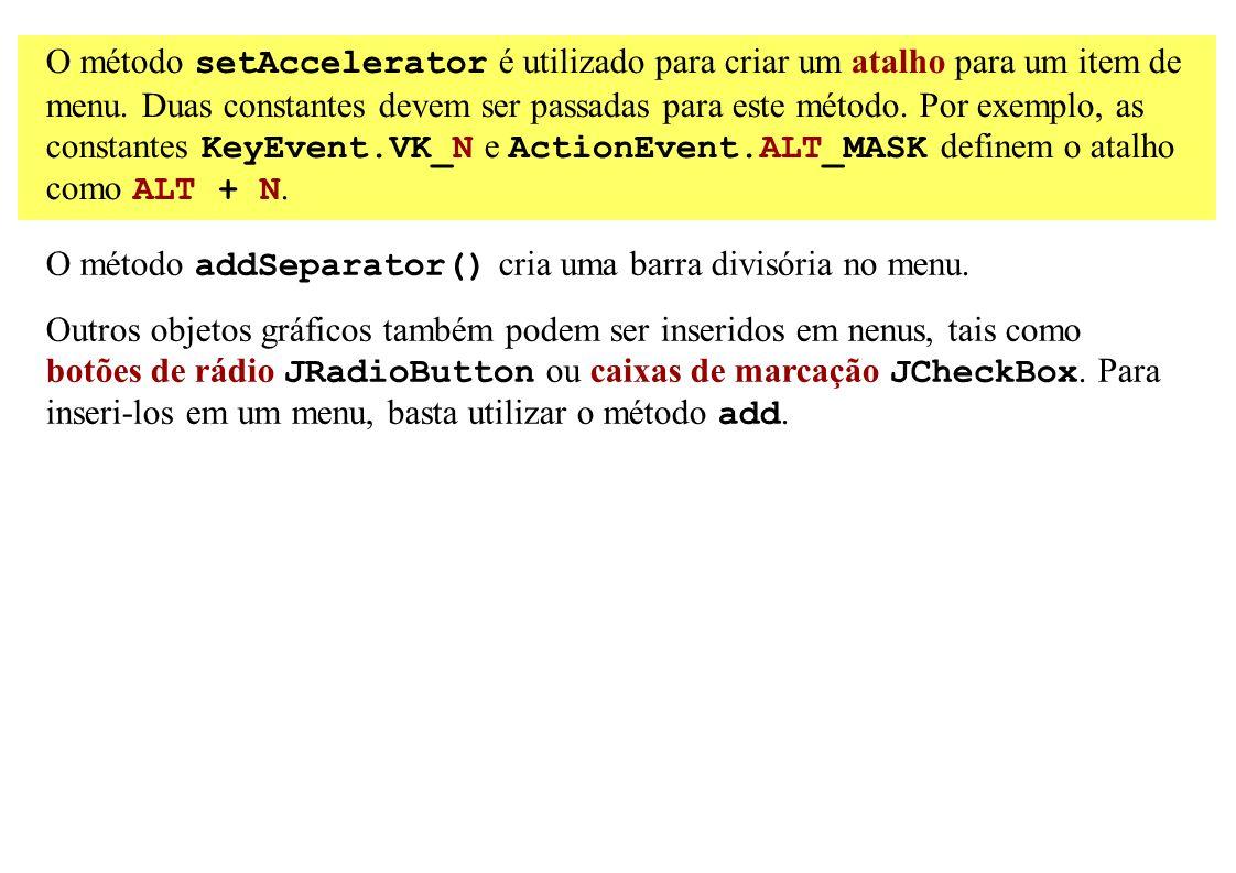 O método setAccelerator é utilizado para criar um atalho para um item de menu. Duas constantes devem ser passadas para este método. Por exemplo, as co