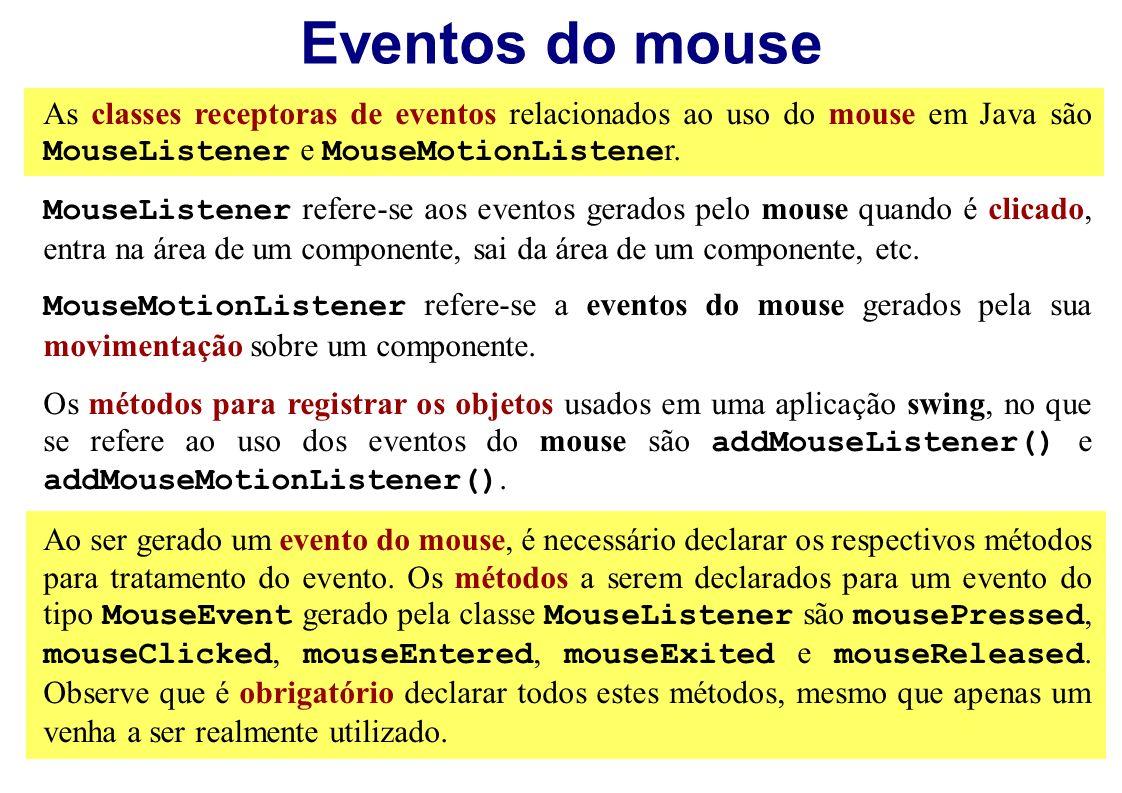 Eventos do mouse As classes receptoras de eventos relacionados ao uso do mouse em Java são MouseListener e MouseMotionListene r. MouseListener refere-