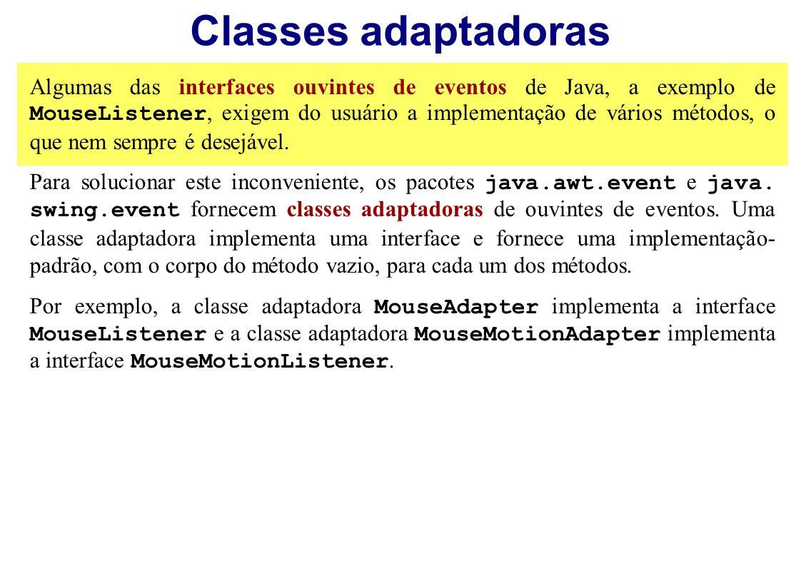 Classes adaptadoras Algumas das interfaces ouvintes de eventos de Java, a exemplo de MouseListener, exigem do usuário a implementação de vários método