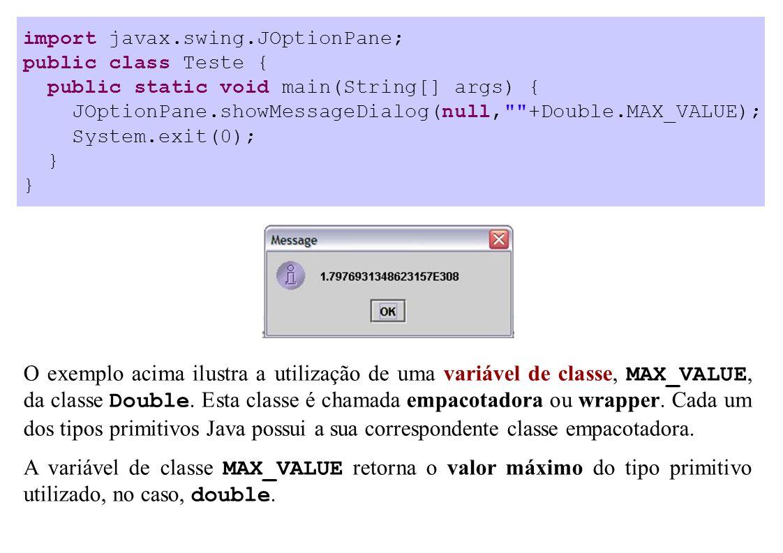import javax.swing.JOptionPane; public class Teste { public static void main(String[] args) { JOptionPane.showMessageDialog(null,