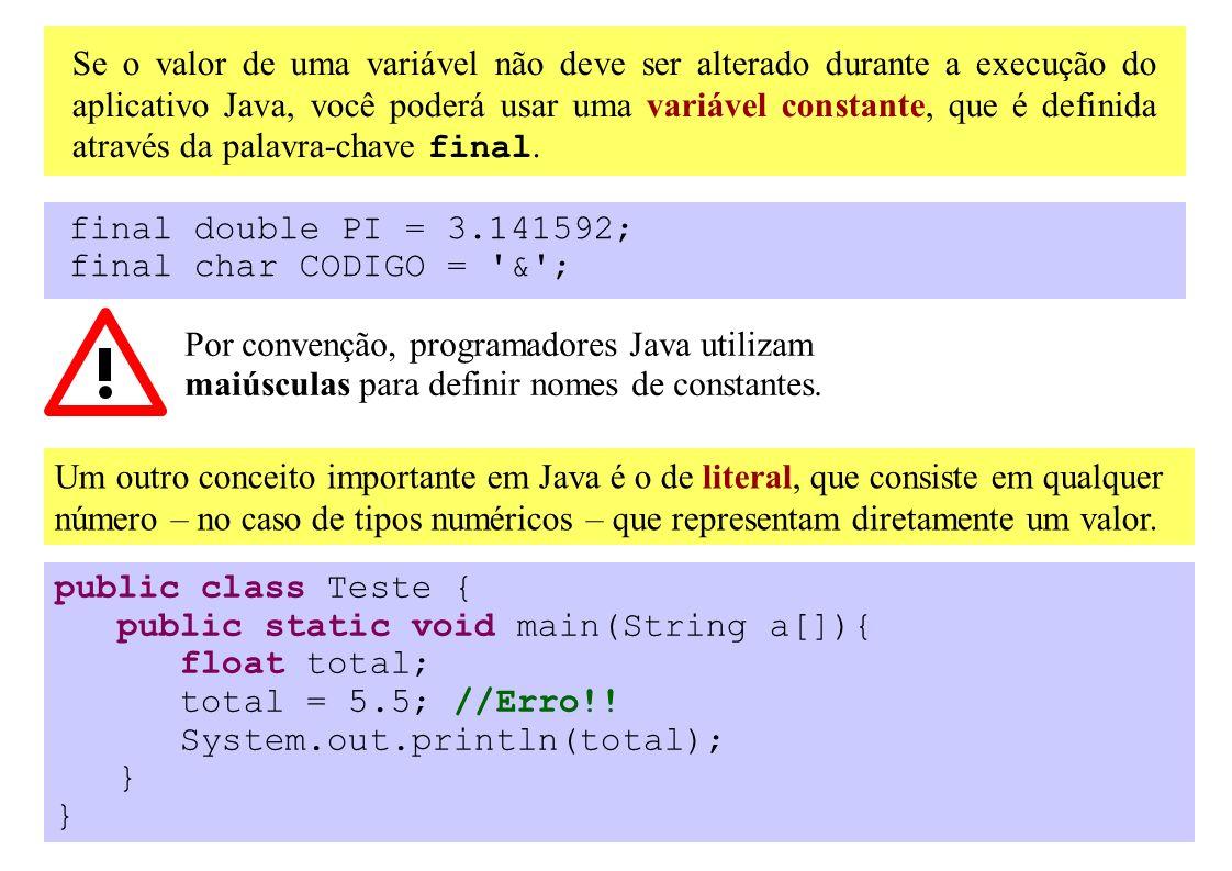 Se o valor de uma variável não deve ser alterado durante a execução do aplicativo Java, você poderá usar uma variável constante, que é definida atravé