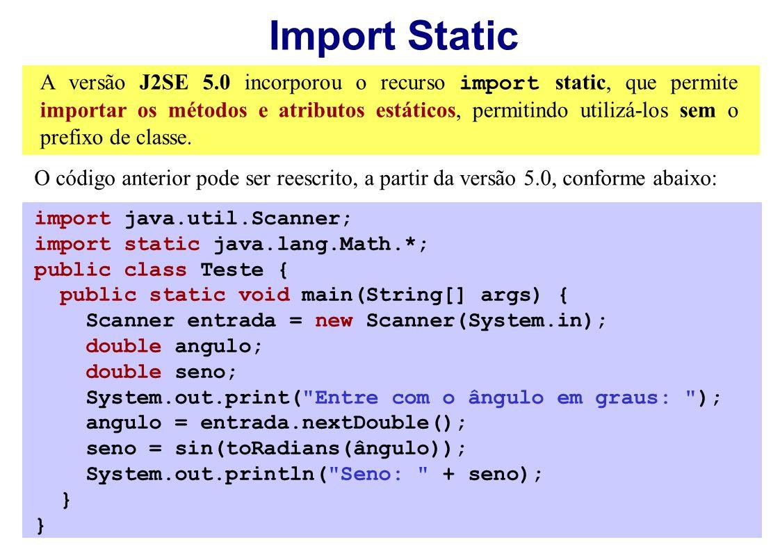 Import Static A versão J2SE 5.0 incorporou o recurso import static, que permite importar os métodos e atributos estáticos, permitindo utilizá-los sem
