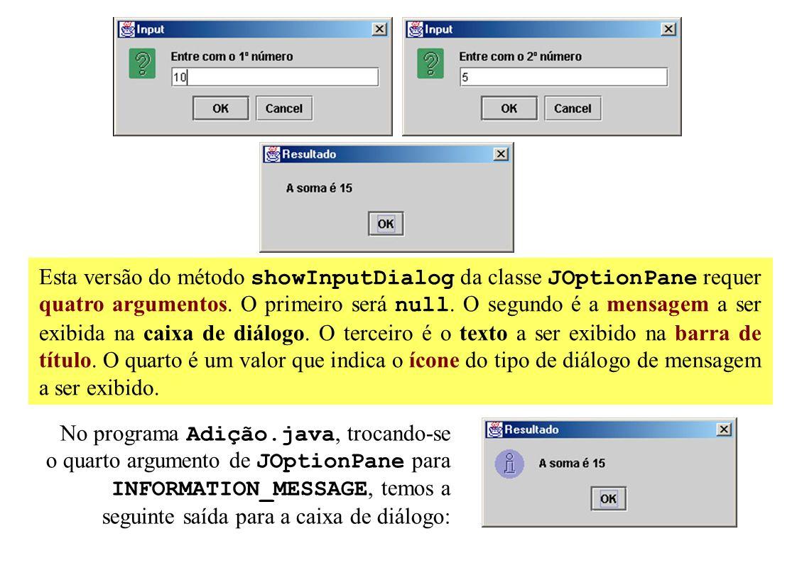 Esta versão do método showInputDialog da classe JOptionPane requer quatro argumentos. O primeiro será null. O segundo é a mensagem a ser exibida na ca