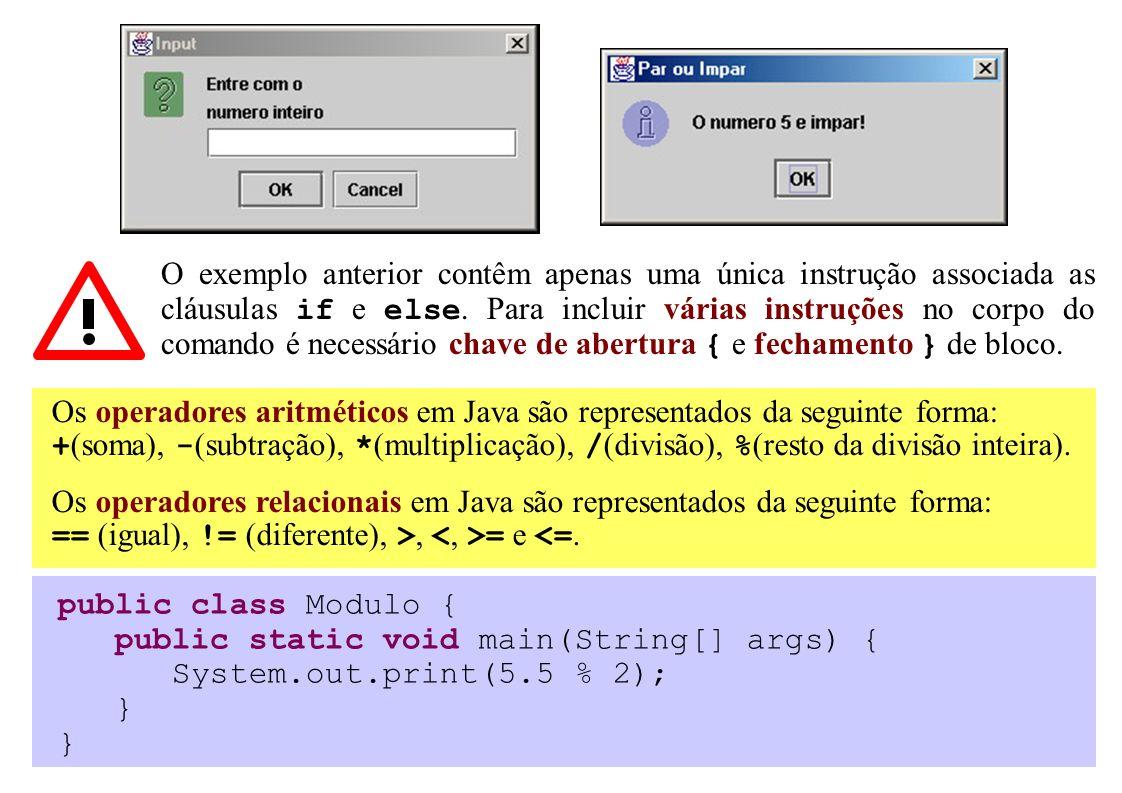 Os operadores aritméticos em Java são representados da seguinte forma: + (soma), - (subtração), * (multiplicação), / (divisão), % (resto da divisão in