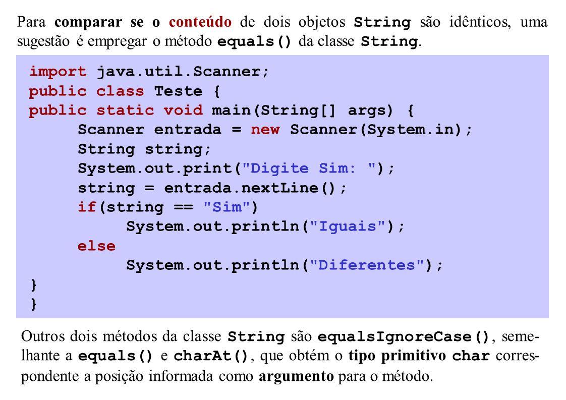 Para comparar se o conteúdo de dois objetos String são idênticos, uma sugestão é empregar o método equals() da classe String. import java.util.Scanner