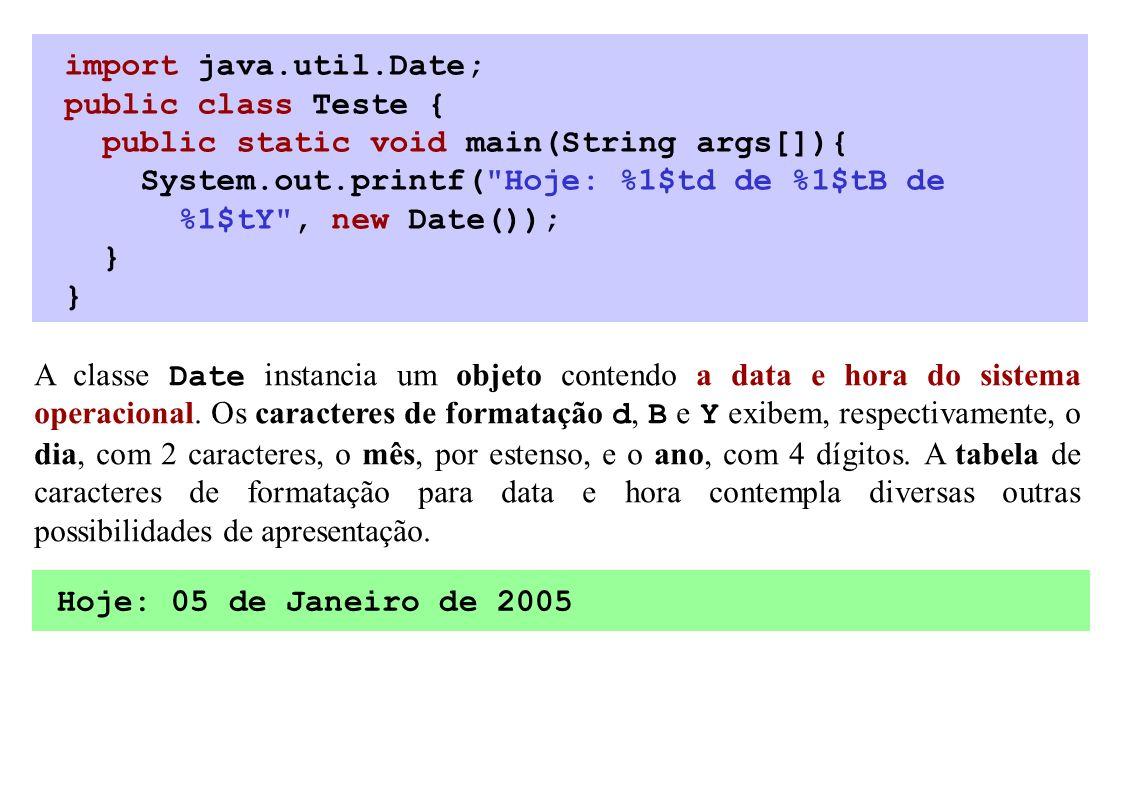 import java.util.Date; public class Teste { public static void main(String args[]){ System.out.printf(