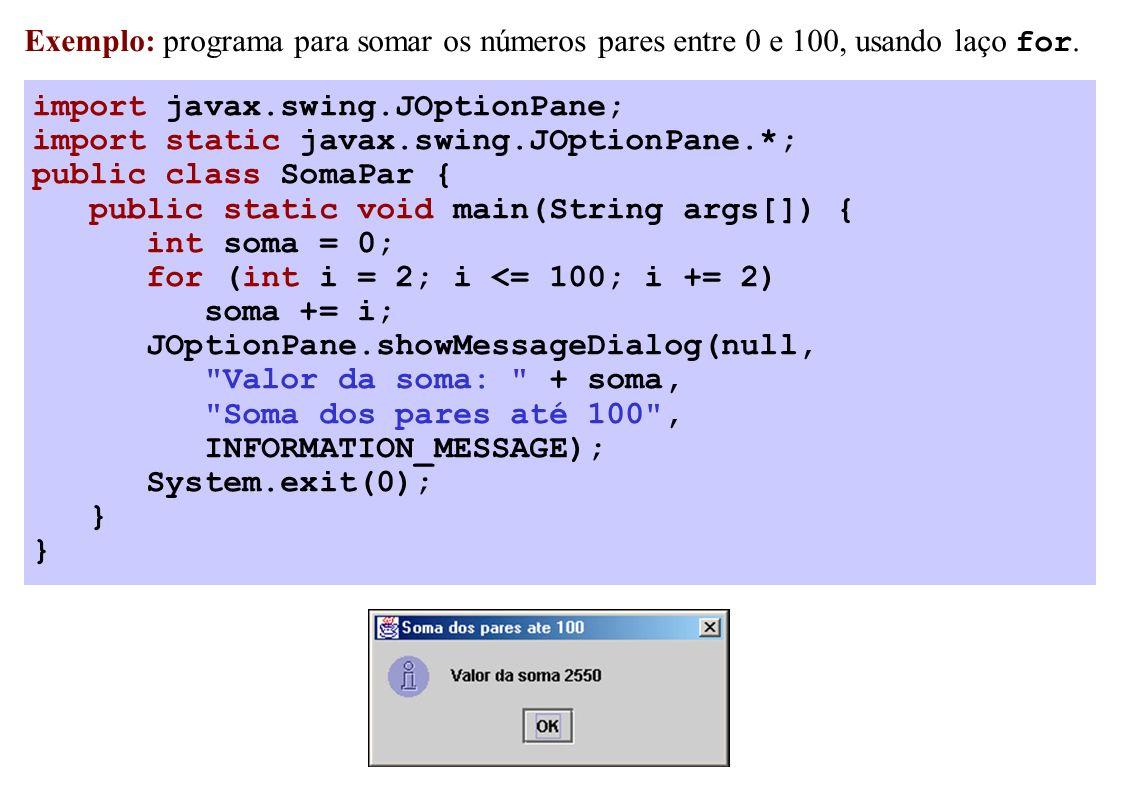 import javax.swing.JOptionPane; import static javax.swing.JOptionPane.*; public class SomaPar { public static void main(String args[]) { int soma = 0;