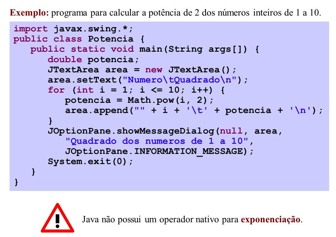 import javax.swing.*; public class Potencia { public static void main(String args[]) { double potencia; JTextArea area = new JTextArea(); area.setText