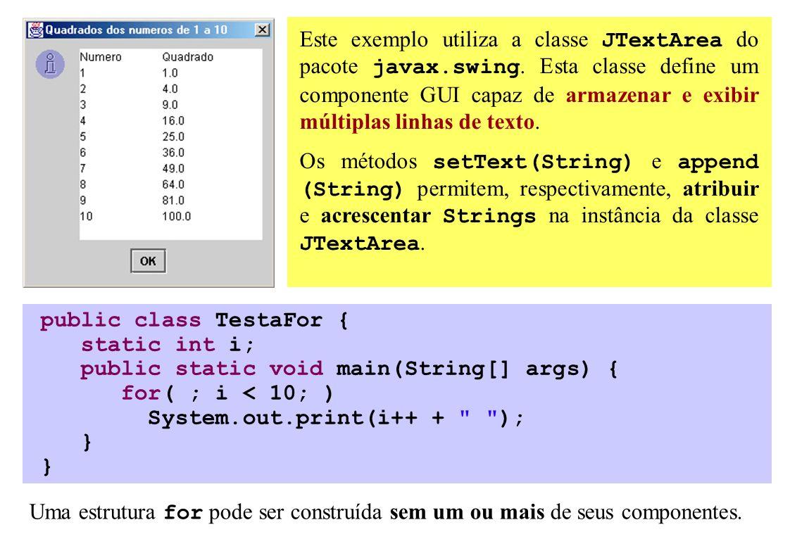 Este exemplo utiliza a classe JTextArea do pacote javax.swing. Esta classe define um componente GUI capaz de armazenar e exibir múltiplas linhas de te