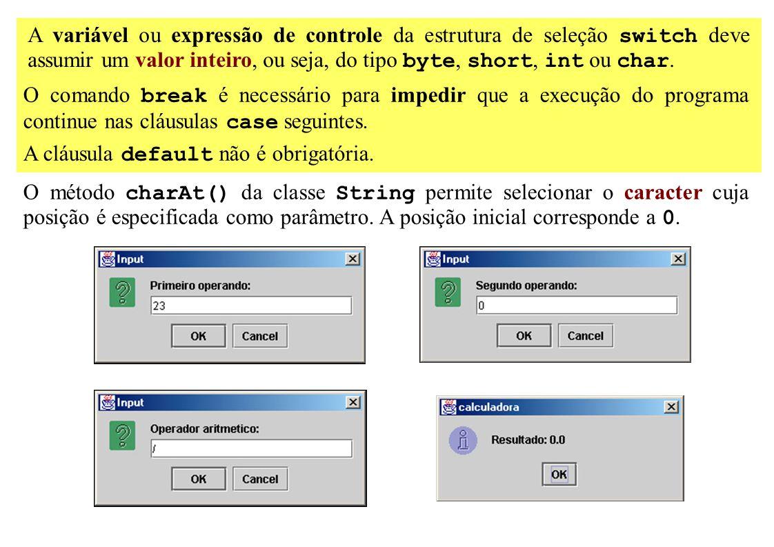 A variável ou expressão de controle da estrutura de seleção switch deve assumir um valor inteiro, ou seja, do tipo byte, short, int ou char. O comando