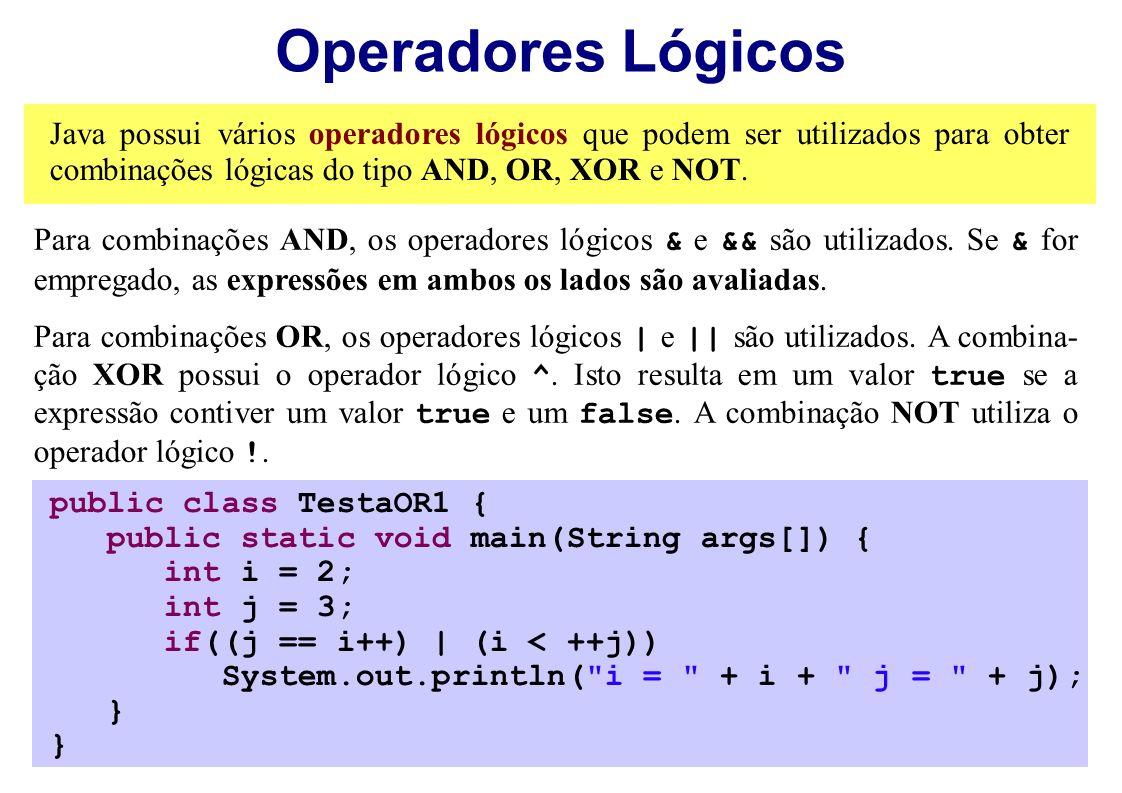 Operadores Lógicos Java possui vários operadores lógicos que podem ser utilizados para obter combinações lógicas do tipo AND, OR, XOR e NOT. Para comb