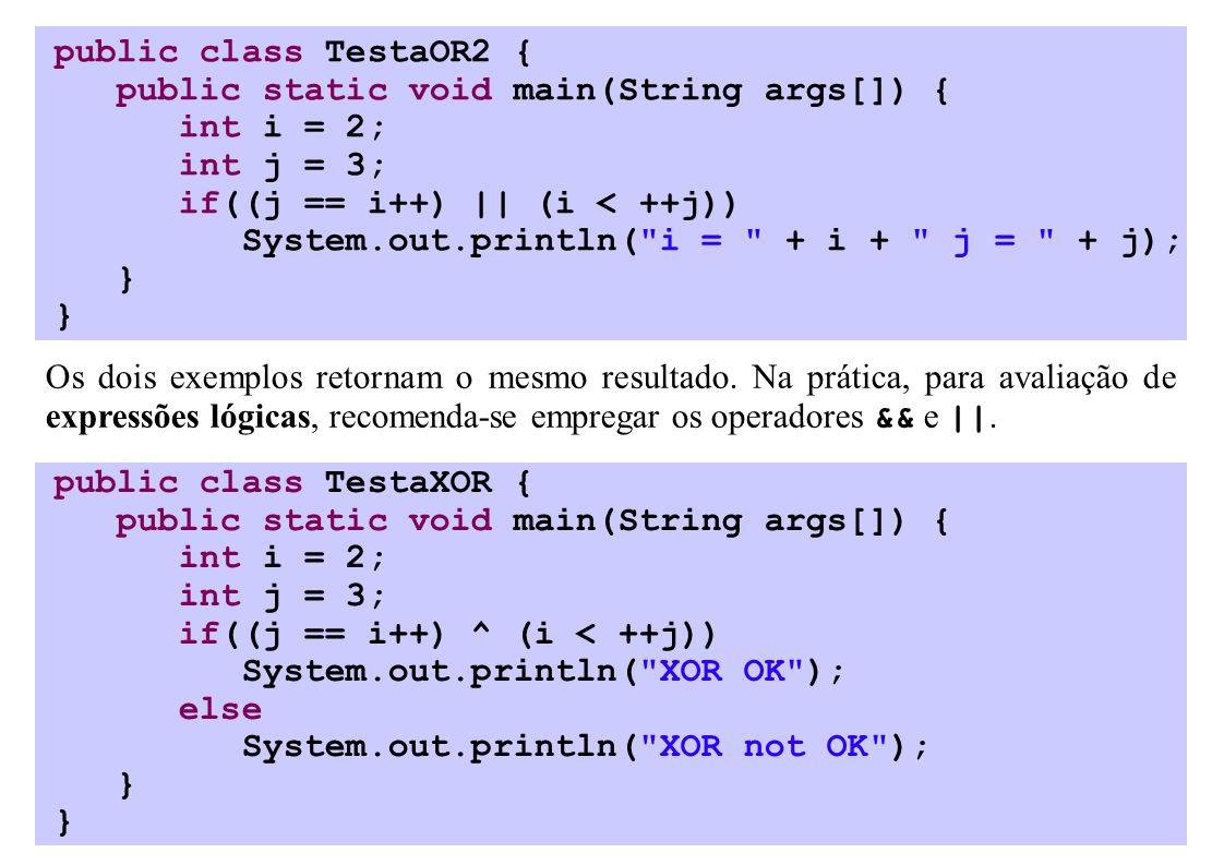 public class TestaOR2 { public static void main(String args[]) { int i = 2; int j = 3; if((j == i++) || (i < ++j)) System.out.println(