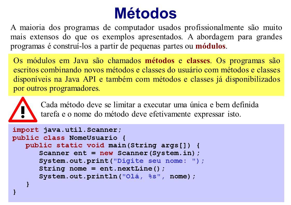 Métodos A maioria dos programas de computador usados profissionalmente são muito mais extensos do que os exemplos apresentados. A abordagem para grand