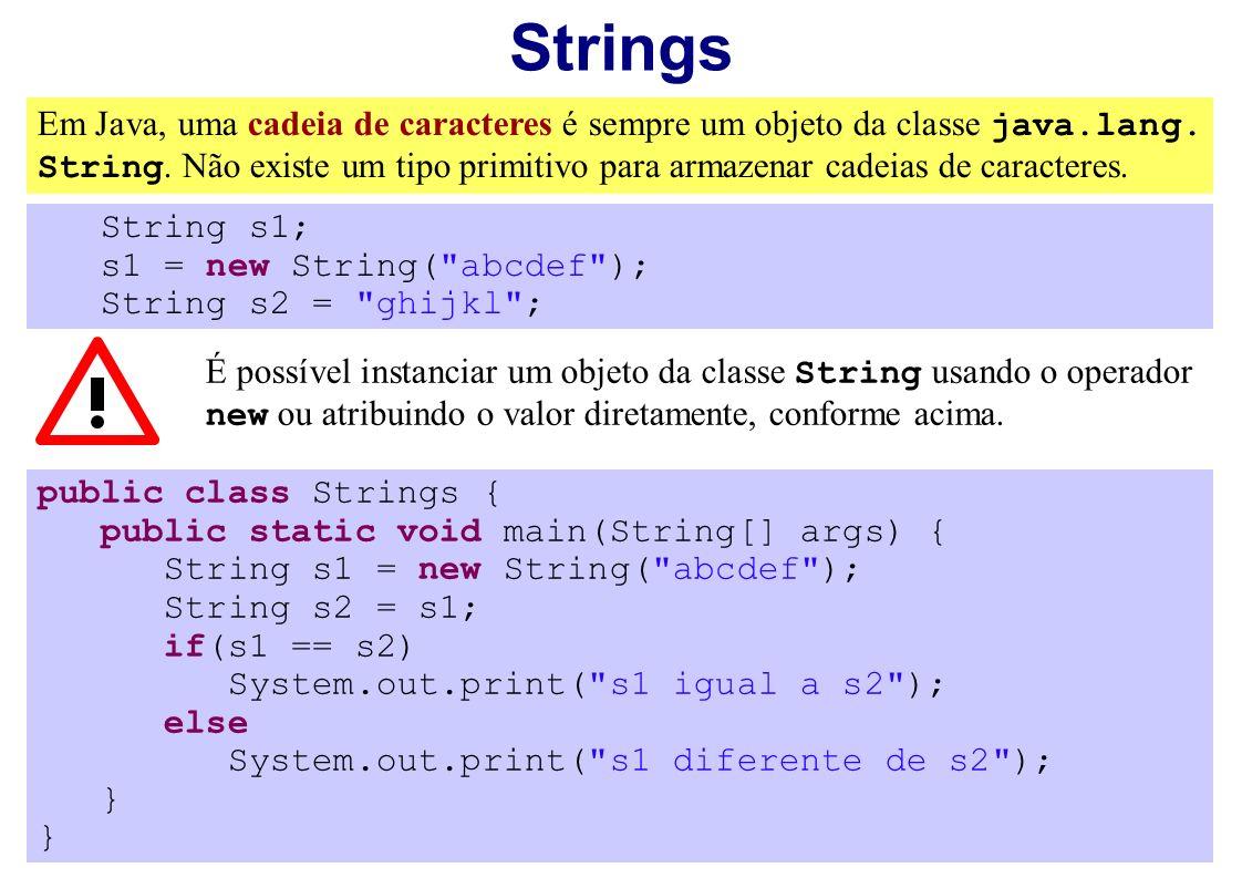 Strings Em Java, uma cadeia de caracteres é sempre um objeto da classe java.lang. String. Não existe um tipo primitivo para armazenar cadeias de carac
