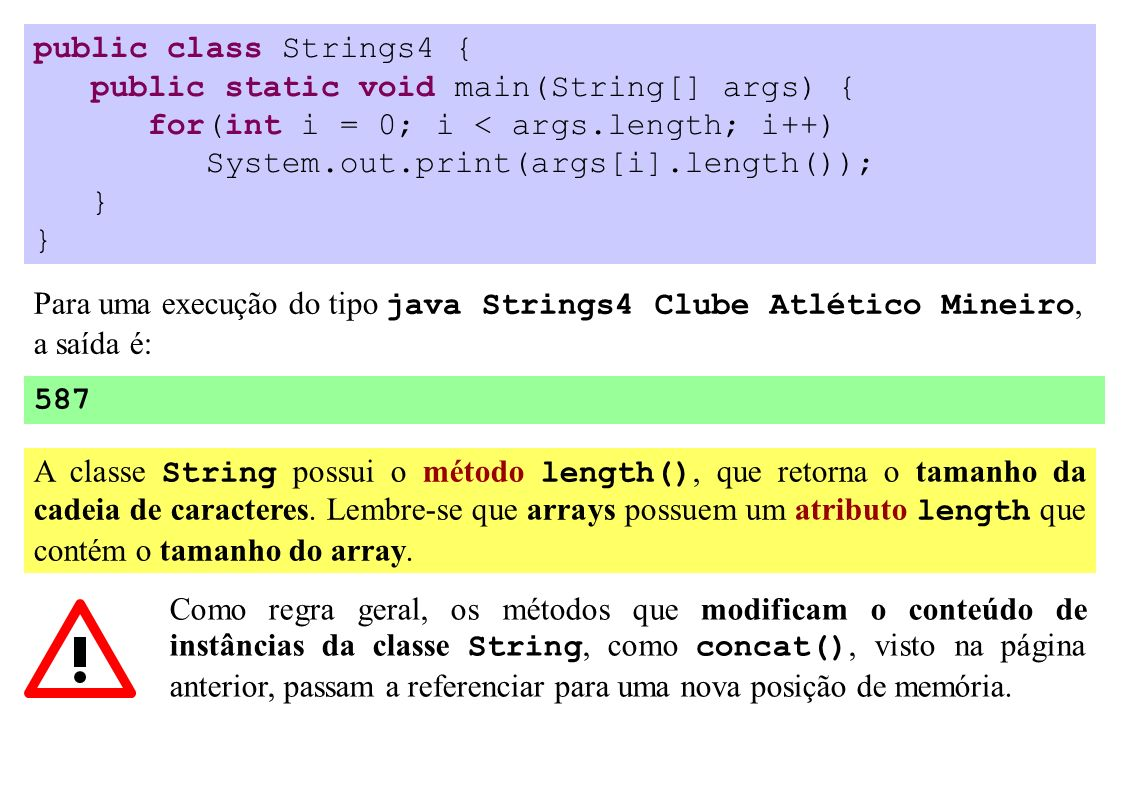 public class Strings4 { public static void main(String[] args) { for(int i = 0; i < args.length; i++) System.out.print(args[i].length()); } A classe S