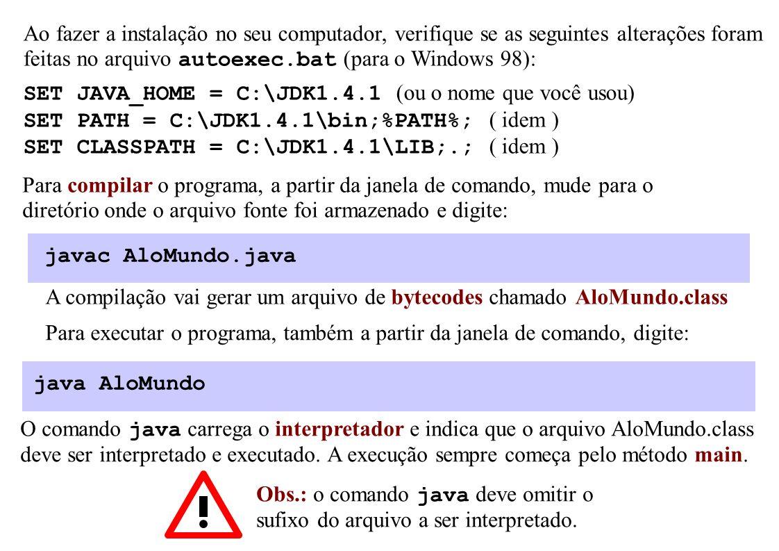 Para compilar o programa, a partir da janela de comando, mude para o diretório onde o arquivo fonte foi armazenado e digite: javac AloMundo.java A com