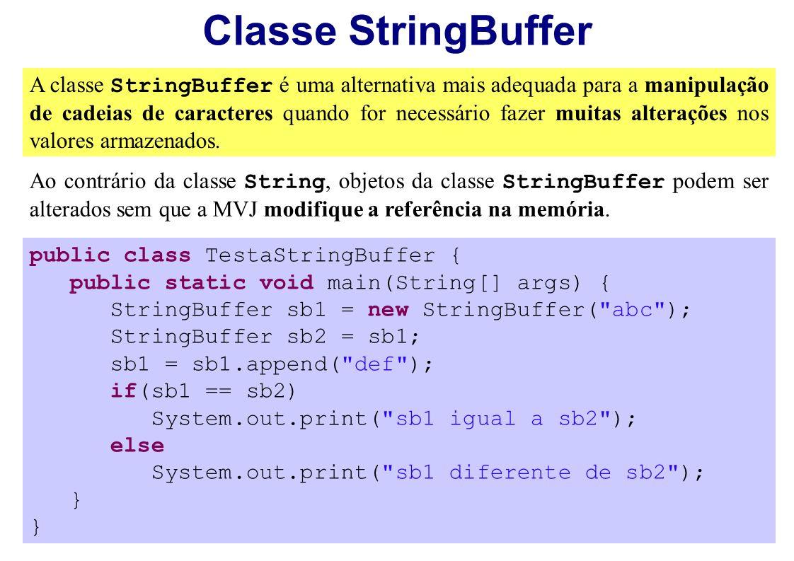 Classe StringBuffer A classe StringBuffer é uma alternativa mais adequada para a manipulação de cadeias de caracteres quando for necessário fazer muit