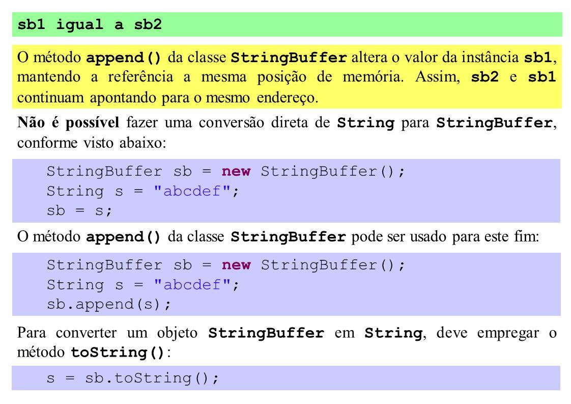 sb1 igual a sb2 O método append() da classe StringBuffer altera o valor da instância sb1, mantendo a referência a mesma posição de memória. Assim, sb2