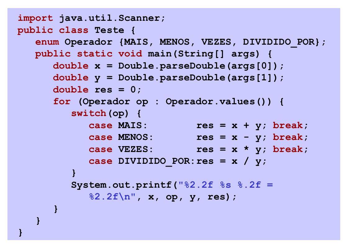 import java.util.Scanner; public class Teste { enum Operador {MAIS, MENOS, VEZES, DIVIDIDO_POR}; public static void main(String[] args) { double x = D