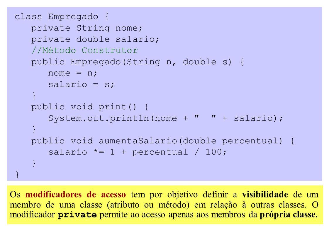 class Empregado { private String nome; private double salario; //Método Construtor public Empregado(String n, double s) { nome = n; salario = s; } pub