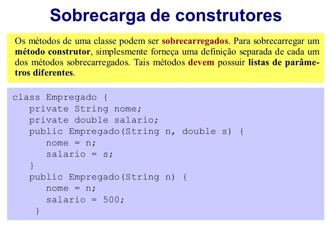 Sobrecarga de construtores Os métodos de uma classe podem ser sobrecarregados. Para sobrecarregar um método construtor, simplesmente forneça uma defin