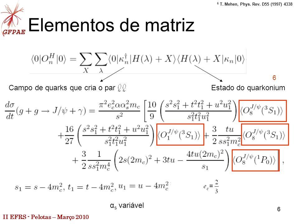 II EFRS - Pelotas – Março 2010 6 Elementos de matriz Campo de quarks que cria o parEstado do quarkonium 6 6 T.