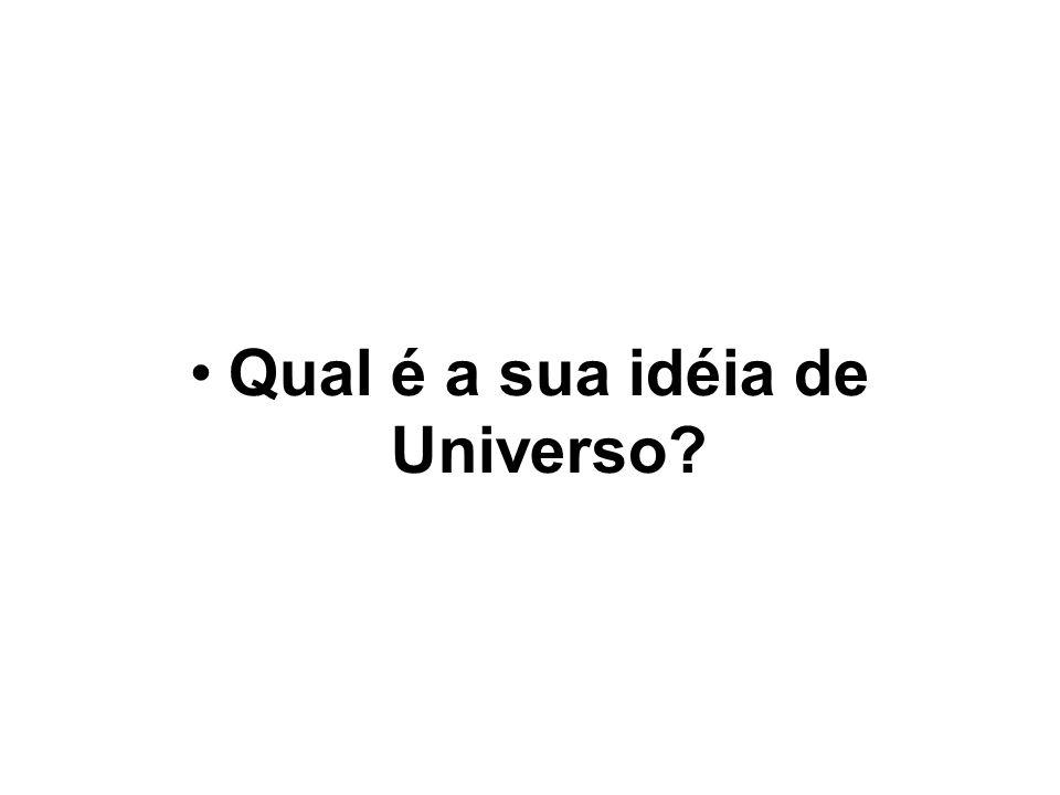 Qual é a sua idéia de Universo?