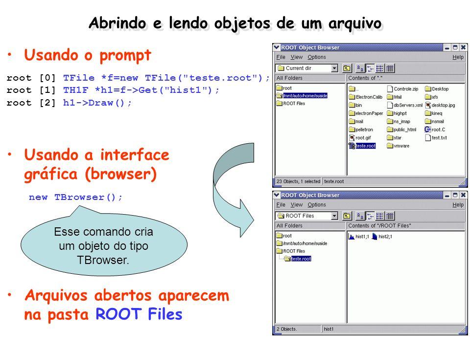 Abrindo e lendo objetos de um arquivo Usando o prompt root [0] TFile *f=new TFile(