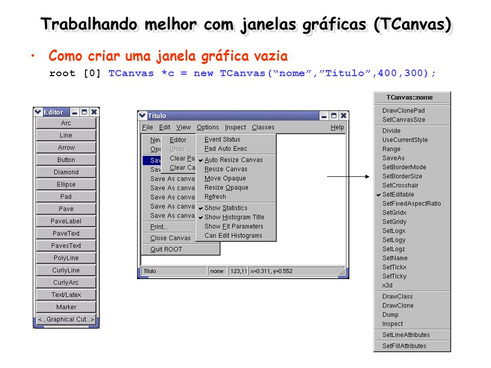Trabalhando melhor com janelas gráficas (TCanvas) Como criar uma janela gráfica vazia root [0] TCanvas *c = new TCanvas(nome,Titulo,400,300);