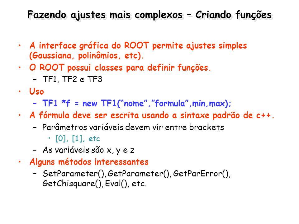 Fazendo ajustes mais complexos – Criando funções A interface gráfica do ROOT permite ajustes simples (Gaussiana, polinômios, etc). O ROOT possui class