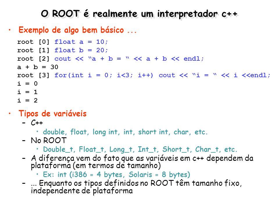 O ROOT é realmente um interpretador c++ Exemplo de algo bem básico... Tipos de variáveis –C++ double, float, long int, int, short int, char, etc. –No