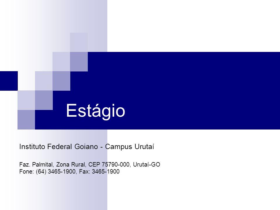 Estágio Instituto Federal Goiano - Campus Urutaí Faz. Palmital, Zona Rural, CEP 75790-000, Urutaí-GO Fone: (64) 3465-1900, Fax: 3465-1900