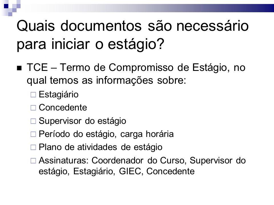 Quais documentos são necessário para iniciar o estágio? TCE – Termo de Compromisso de Estágio, no qual temos as informações sobre: Estagiário Conceden