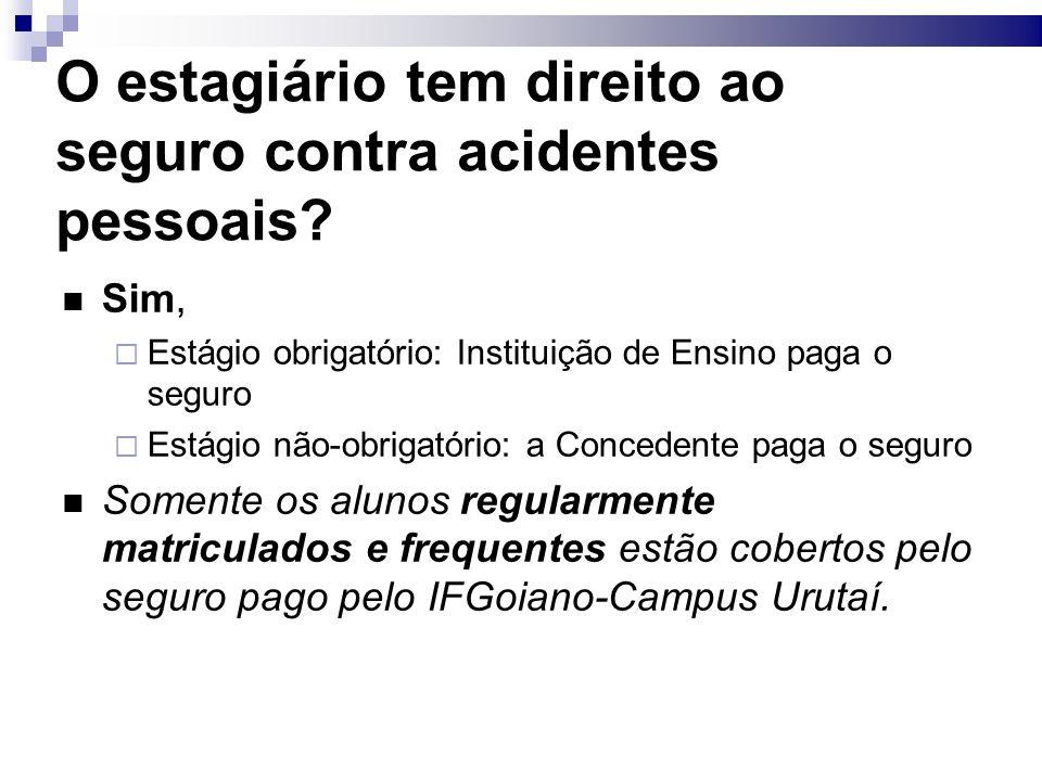 O estagiário tem direito ao seguro contra acidentes pessoais? Sim, Estágio obrigatório: Instituição de Ensino paga o seguro Estágio não-obrigatório: a