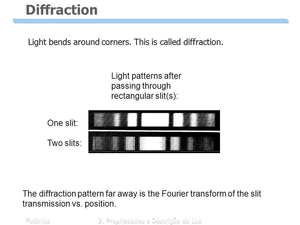 Fotônica2. Propriedades e Descrição da Luz Diffraction Light bends around corners. This is called diffraction. The diffraction pattern far away is the