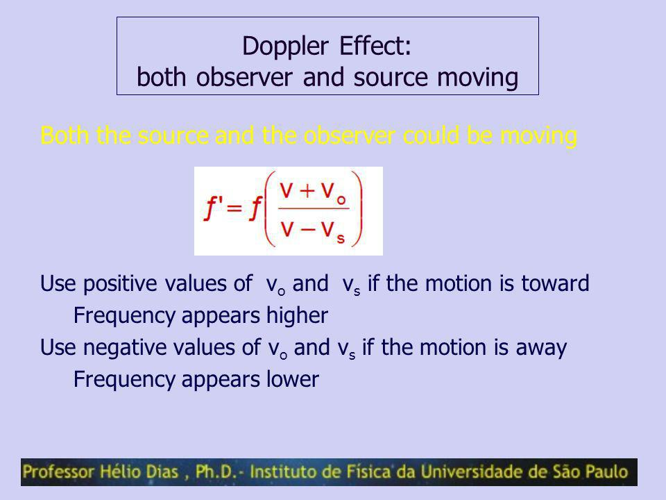 Doppler Effect: both observer and source moving Both the source and the observer could be moving Use positive values of v o and v s if the motion is t
