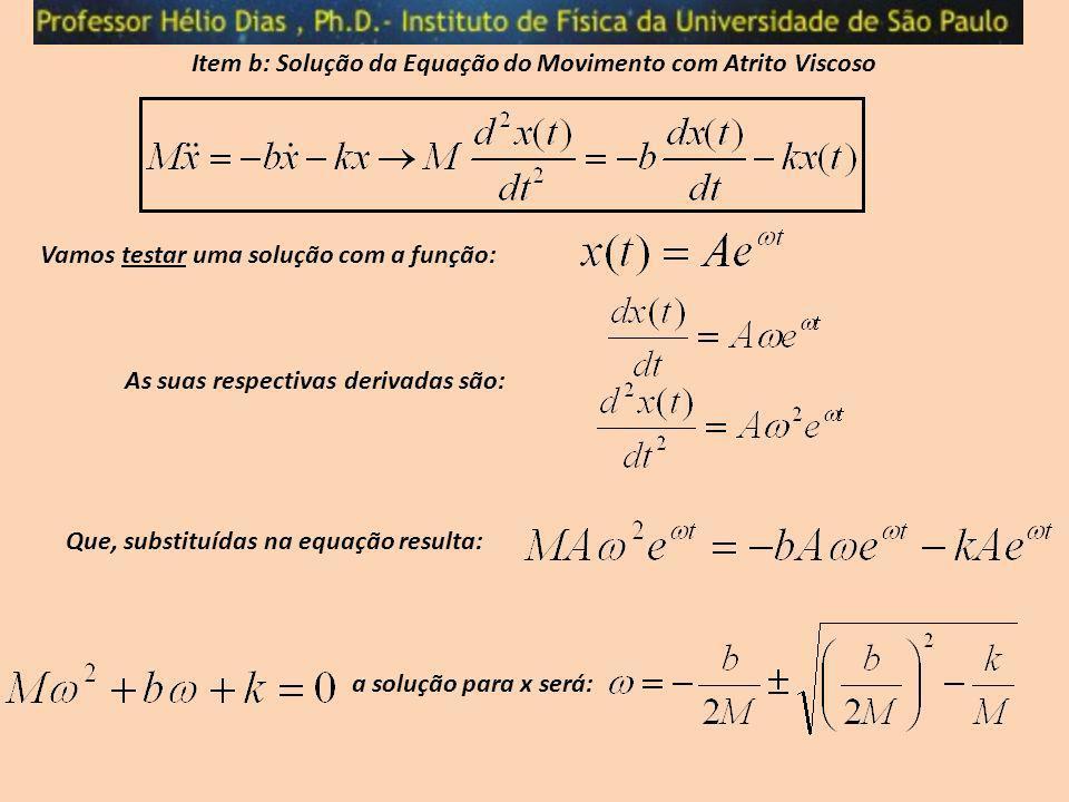 Vamos testar uma solução com a função: As suas respectivas derivadas são: Que, substituídas na equação resulta: Item b: Solução da Equação do Moviment