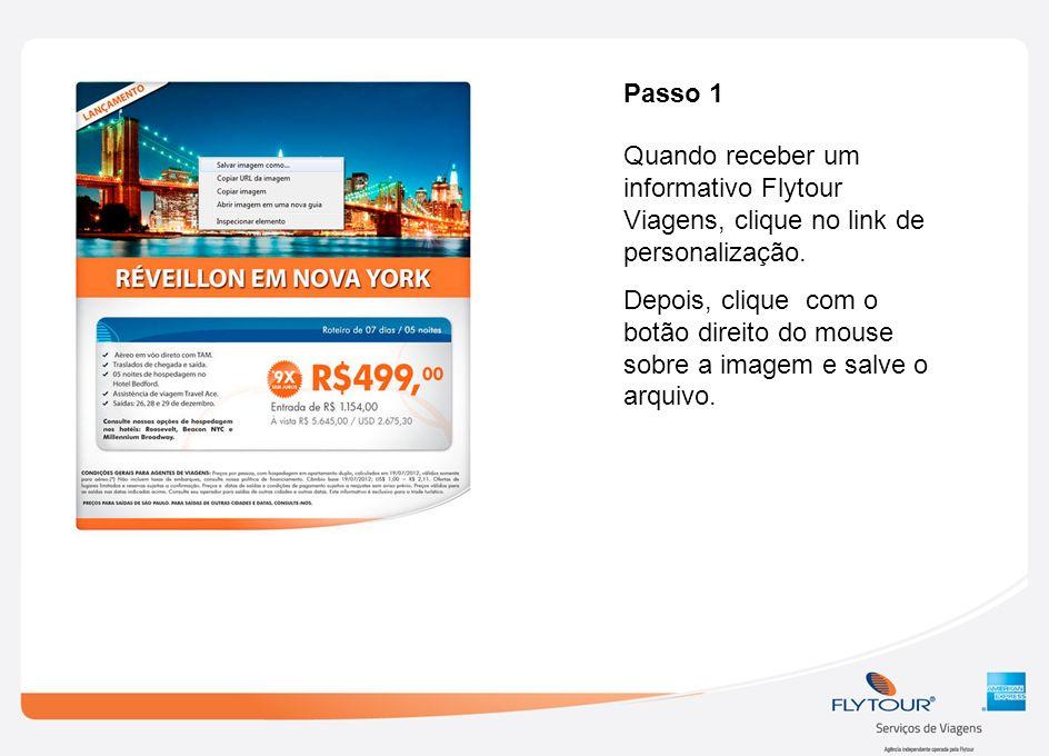 Passo 1 Quando receber um informativo Flytour Viagens, clique no link de personalização. Depois, clique com o botão direito do mouse sobre a imagem e