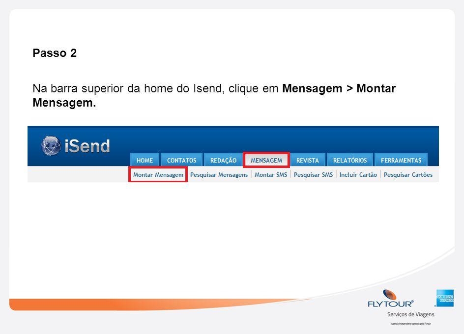 Passo 2 Na barra superior da home do Isend, clique em Mensagem > Montar Mensagem.