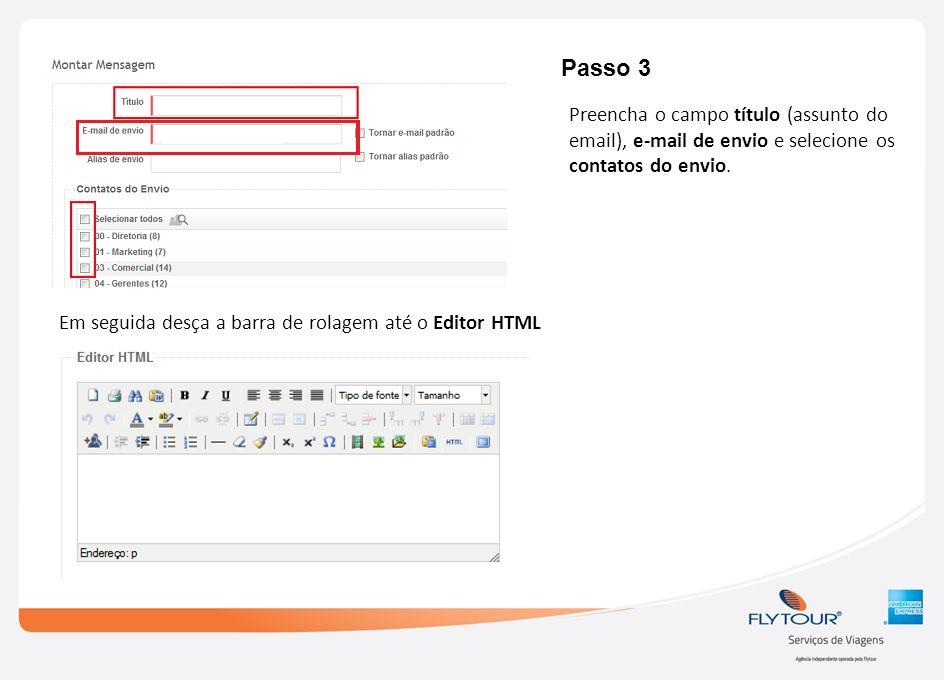 Passo 3 Preencha o campo título (assunto do email), e-mail de envio e selecione os contatos do envio. Em seguida desça a barra de rolagem até o Editor