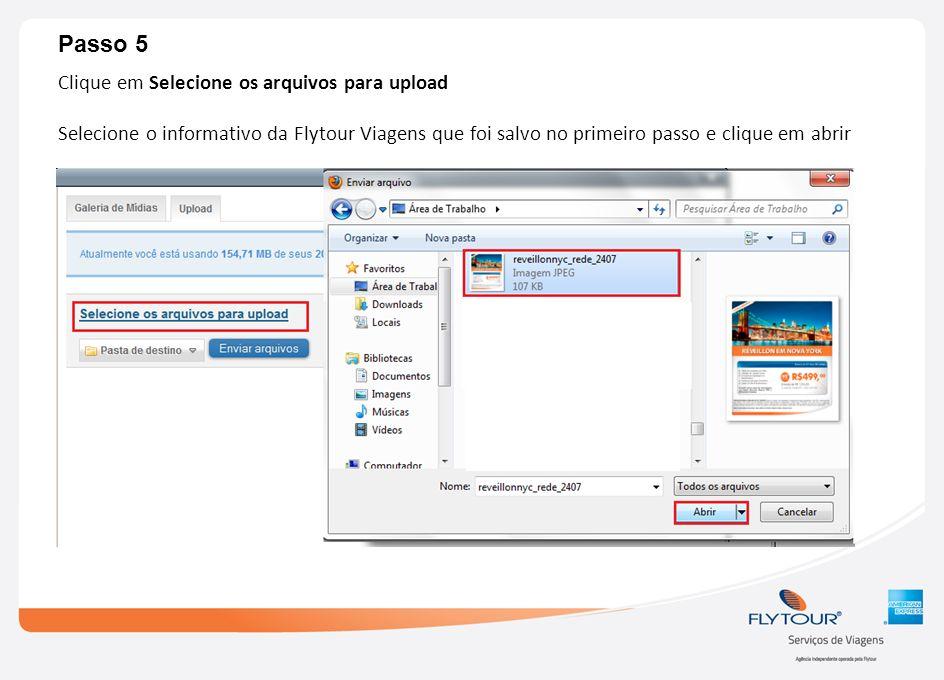 Passo 5 Clique em Selecione os arquivos para upload Selecione o informativo da Flytour Viagens que foi salvo no primeiro passo e clique em abrir