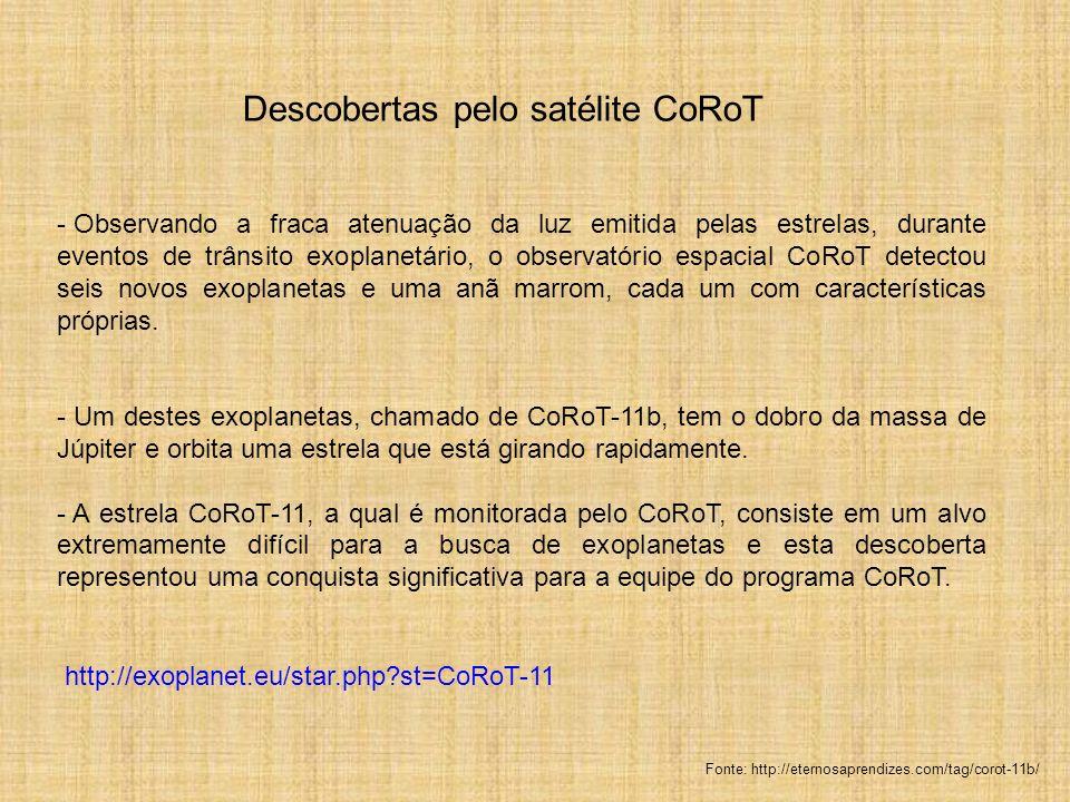 Descobertas pelo satélite CoRoT - Observando a fraca atenuação da luz emitida pelas estrelas, durante eventos de trânsito exoplanetário, o observatóri