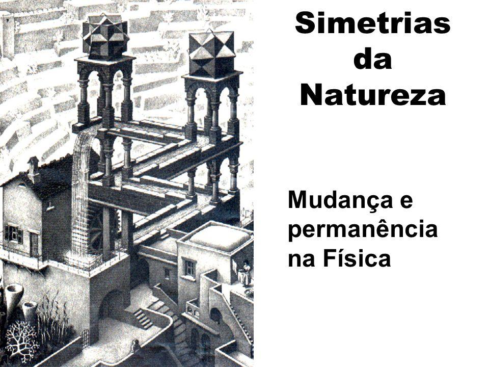 Simetrias da Natureza Mudança e permanência na Física