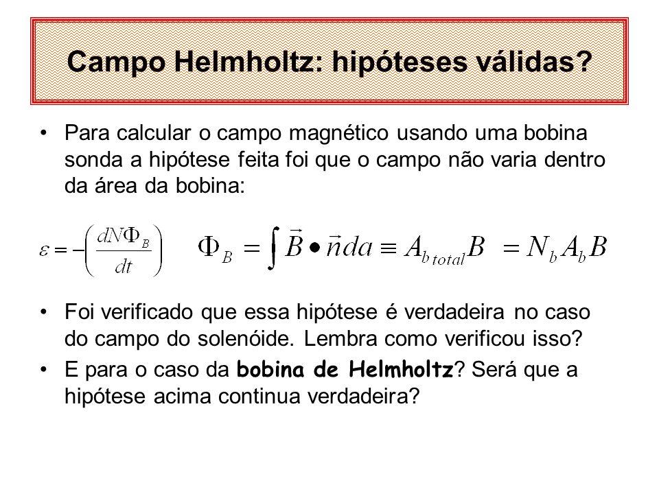 Para calcular o campo magnético usando uma bobina sonda a hipótese feita foi que o campo não varia dentro da área da bobina: Foi verificado que essa h