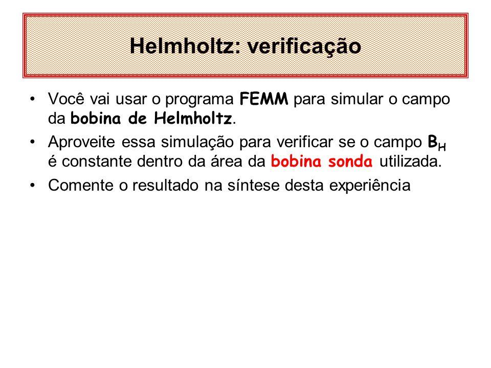 Você vai usar o programa FEMM para simular o campo da bobina de Helmholtz. Aproveite essa simulação para verificar se o campo B H é constante dentro d