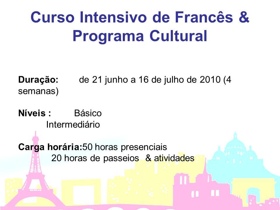 Curso Intensivo de Francês & Programa Cultural Duração: de 21 junho a 16 de julho de 2010 (4 semanas) Níveis : Básico Intermediário Carga horária:50 horas presenciais 20 horas de passeios & atividades