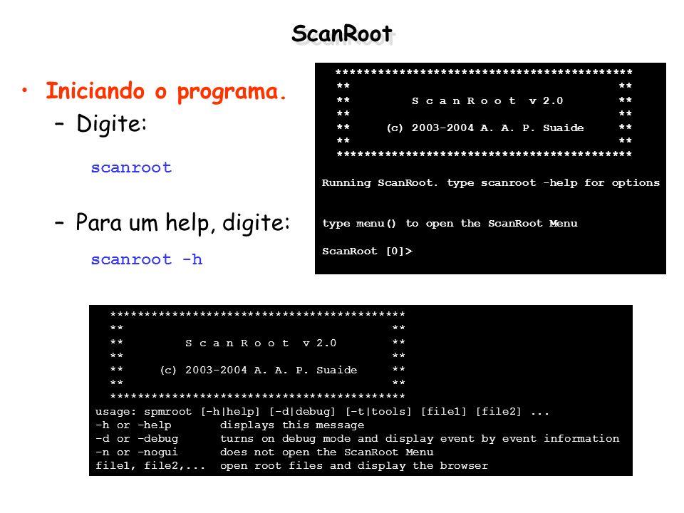 ScanRoot Iniciando o programa. –Digite: –Para um help, digite: scanroot ******************************************* ** ** ** S c a n R o o t v 2.0 **